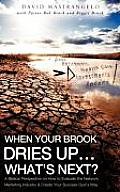 When Your Brook Dries Up...What's Next?