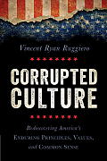 Corrupted Culture Rediscovering Americas Enduring Principles Values & Common Sense