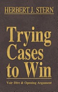 Trying Cases to Win Vol. 1: Voir Dire and Opening Argument