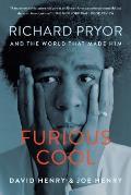 Furious Cool Richard Pryor & the World That Made Him