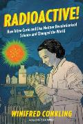 Radioactive!: How Ir?ne Curie and Lise Meitner Revolutionized Science and Changed the World