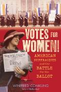 Votes for Women American Suffragists & the Battle for the Ballot
