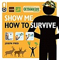 Show Me How to Survive: The Handbook for the Modern Hero