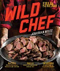 Wild Chef The Outdoorsmans Guide to Cooking What You Kill