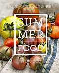 Summer Food A Fresh Gathering or Summers Most Delicious Recipes