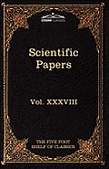Scientific Papers: Physiology, Medicine, Surgery, Geology: The Five Foot Shelf of Classics, Vol. XXXVIII (in 51 Volumes)