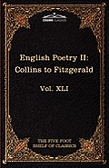 English Poetry II: Collins to Fitzgerald: The Five Foot Shelf of Classics, Vol. XLI (in 51 Volumes)