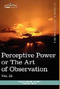 Personal Power Books (in 12 Volumes), Vol. IX: Perceptive Power or the Art of Observation