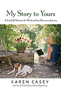 My Story to Yours A Guided Memoir for Writing Your Recovery Journey