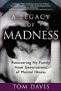 Legacy of Madness Recovering My Family from Generations of Mental Illness