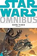 Star Wars Omnibus Dark Times Volume 1