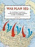 War Plan Red Americas Secret Plans to Invade Canada & Canadas Secret Plans to Invade the U S