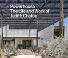 Powerhouse The Life & Work of Architect Judith Chafee First Book on an Important American Southwest Award Winning Architect