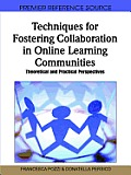 Techniques for fostering collaboration in online learning communities; theoretical and practical perspectives