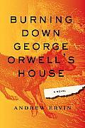 Burning Down George Orwells House