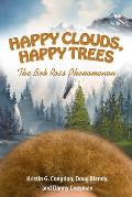 Happy Clouds Happy Trees The Bob Ross Phenomenon