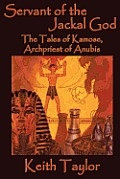 Servant of the Jackal God The Tales of Kamose Archpriest of Anubis