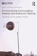 Environmental Commodities Markets and Emissions Trading: Towards a Low-Carbon Future