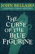 Curse of the Blue Figurine a Johnny Dixon Mystery Book One