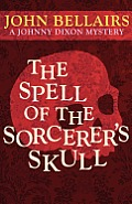 Spell of the Sorcerers Skull a Johnny Dixon Mystery Book Three