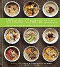 Whole Grains for a New Generation Light Dishes Hearty Meals Sweet Treats & Sundry Snacks for the Everyday Cook