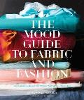 Mood Guide to Fabric & Fashion The Essential Guide from the Worlds Most Famous Fabric Store