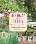 Handmade for the Garden: 75 Ingenious Ways to Enhance Your Outdoor Space with DIY Tools, Pots, Supports, Embellishments & More