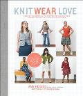 Knit Wear Love Foolproof Instructions for Knitting Your Best Fitting Sweaters Ever in the Styles You Love to Wear