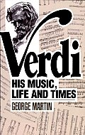 Verdi: His Music, Life, and times