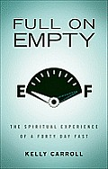 Full on Empty The Spiritual Experience of a Forty Day Fast