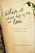 When All That's Left of Me Is Love: A Daughter's Story of Letting Go