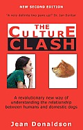Culture Clash A Revolutionary New Way of Understanding the Relationship Between Humans & Domestic Dogs