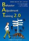 Behavior Adjustment Training 2.0 New Practical Techniques for Fear Frustration & Aggression in Dogs