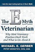 E Myth Veterinarian Why Most Veterinary Practices Dont Work & What To Do About It