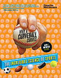 Popular Mechanics Why a Curveball Curves New & Improved Edition The Incredible Science of Sports
