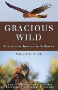Gracious Wild a Shamanic Journey with Hawks