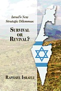 Israel's New Strategic Dilemmas: Survival or Revival?