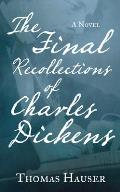 Final Recollections of Charles Dickens A Novel