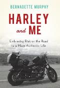 Harley & Me Embracing Risk on the Road to a More Authentic Life