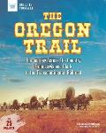 The Oregon Trail: The Journey Across the Country from Lewis and Clark to the Transcontinental Railroad with 25 Projects
