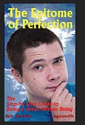 The Epitome of Perfection: The Step-By-Step Guide to Being a Great Human Being