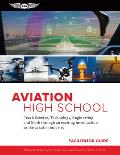 Aviation High School Facilitator Guide: Teach Science, Technology, Engineering and Math Through an Exciting Introduction to the Aviation Industry