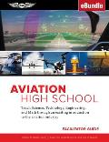Aviation High School Facilitator Guide: Teach Science, Technology, Engineering and Math Through an Exciting Introduction to the Aviation Industry (Ebu