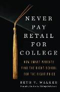 Never Pay Retail for College How Smart Parents Find the Right School for the Right Price