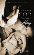 Father God, It's Me Again...Mary