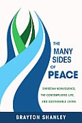 Many Sides of Peace Christian Nonviolence the Contemplative Life & Sustainable Living