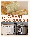 Smart Sourdough: The No-Starter, No-Waste, No-Cheat, No-Fail Way to Make Naturally Fermented Bread in 24 Hours or Less with a Home Proo