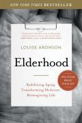 Elderhood Redefining Aging Transforming Medicine Reimagining Life