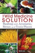 Wild Medicine Solution Healing with Aromatic Bitter & Tonic Plants