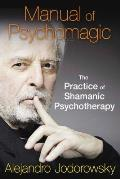 Manual of Psychomagic The Practice of Shamanic Psychotherapy